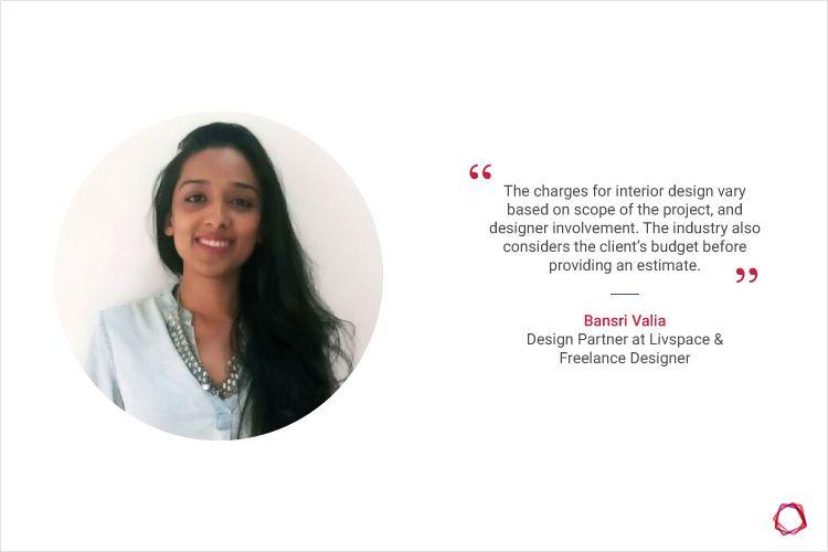 how much does an interior designer charge_designer input_Bansri Valia- interior design cost